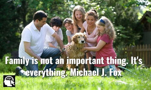 Family is not an important thing. It's everything. Michael J. Fox