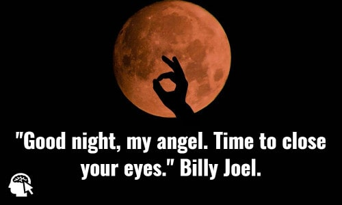 Good night, my angel. Time to close your eyes. Billy Joel.