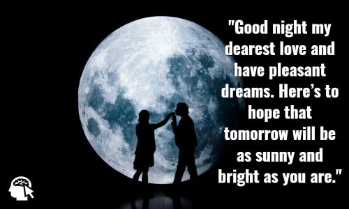 Good night my dearest love and have pleasant dreams. Here's to hope that tomorrow will be as sunny and bright as you are. Anthony T. Hincks.