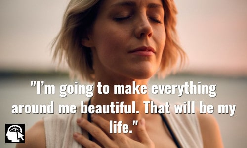 I'm going to make everything around me beautiful. That will be my life. Elsie de Wolfe.
