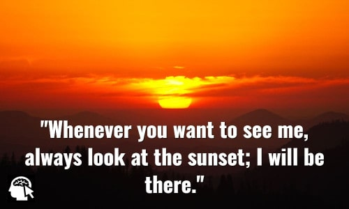Whenever you want to see me, always look at the sunset; I will be there. Grace Ogot.